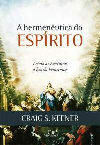 A Hermenêutica do Espírito (Lendo as Escrituras á Luz do Pentecostes)