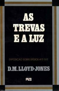 As Trevas e a Luz - Martyn Lloyd-Jones