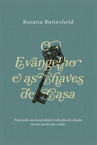 O Evangelho e as Chaves de Casa - Rosaria Champagne Butterfield