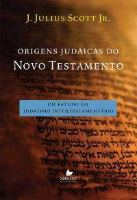 Origens Judaicas do Novo Testamento-Um Estudo do Judaísmo Intertestamentario