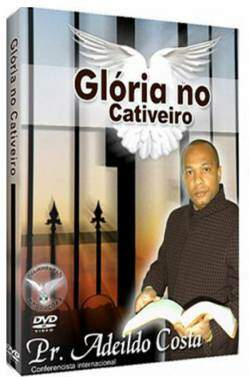 Dvd Pr Adeildo Costa Gloria no Cativeiro