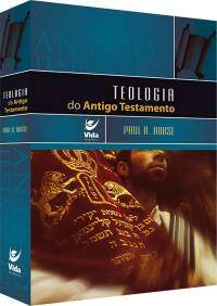 Teologia do Antigo Testamento (Paul R House)